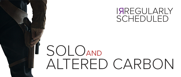 Solo and Altered Carbon